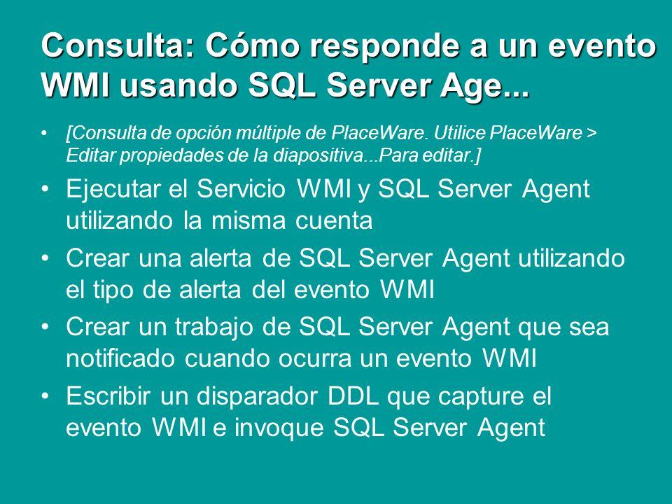 Consulta: Cómo responde a un evento WMI usando SQL Server Age...