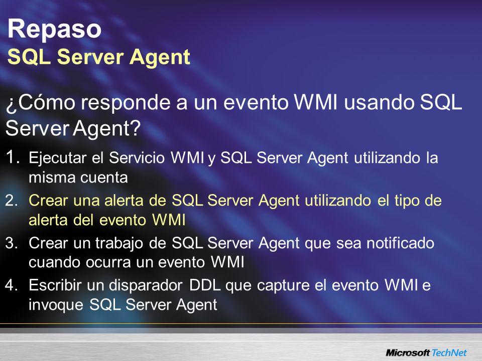 Repaso SQL Server Agent ¿Cómo responde a un evento WMI usando SQL Server Agent.