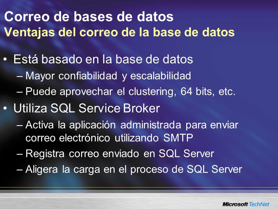 Correo de bases de datos Ventajas del correo de la base de datos Está basado en la base de datos –Mayor confiabilidad y escalabilidad –Puede aprovechar el clustering, 64 bits, etc.