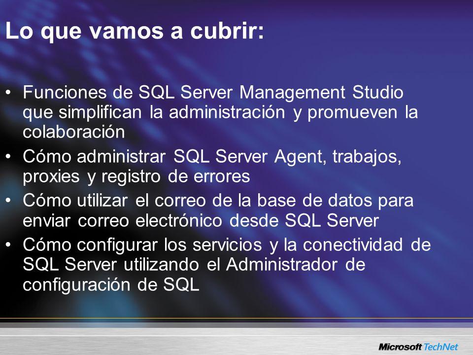 Lo que vamos a cubrir: Funciones de SQL Server Management Studio que simplifican la administración y promueven la colaboración Cómo administrar SQL Server Agent, trabajos, proxies y registro de errores Cómo utilizar el correo de la base de datos para enviar correo electrónico desde SQL Server Cómo configurar los servicios y la conectividad de SQL Server utilizando el Administrador de configuración de SQL
