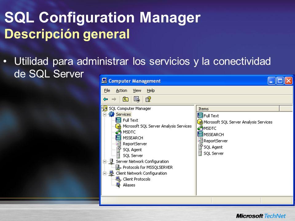 SQL Configuration Manager Descripción general Utilidad para administrar los servicios y la conectividad de SQL Server
