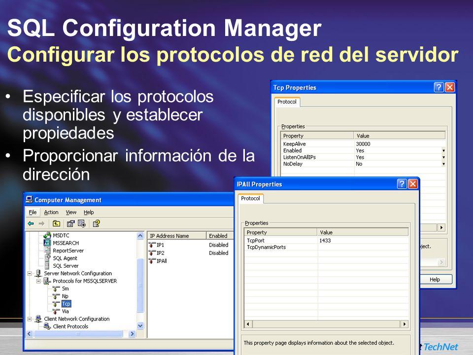 SQL Configuration Manager Configurar los protocolos de red del servidor Especificar los protocolos disponibles y establecer propiedades Proporcionar información de la dirección