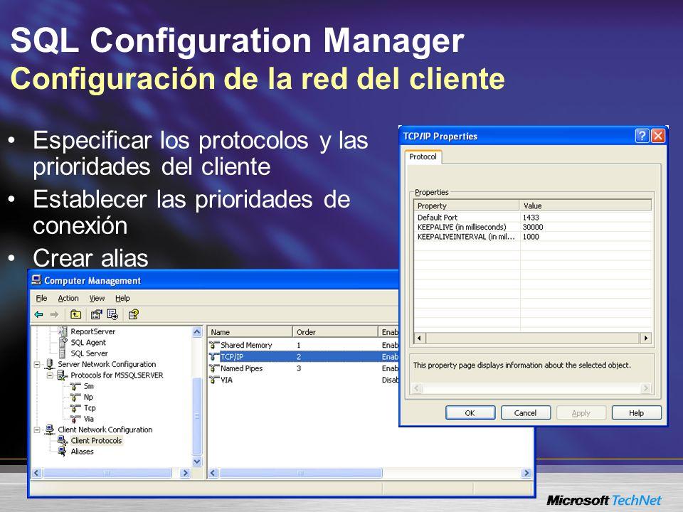 SQL Configuration Manager Configuración de la red del cliente Especificar los protocolos y las prioridades del cliente Establecer las prioridades de conexión Crear alias