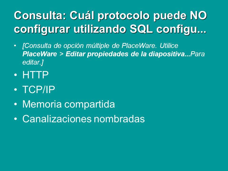 Consulta: Cuál protocolo puede NO configurar utilizando SQL configu...