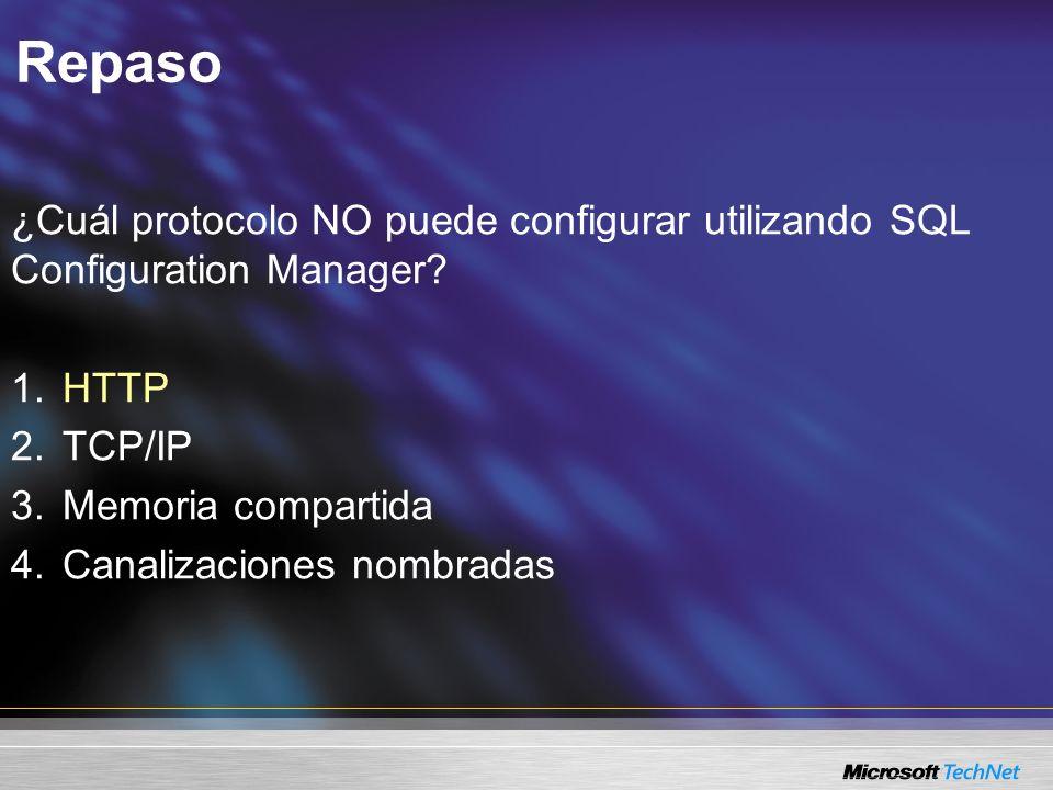 Repaso ¿Cuál protocolo NO puede configurar utilizando SQL Configuration Manager.