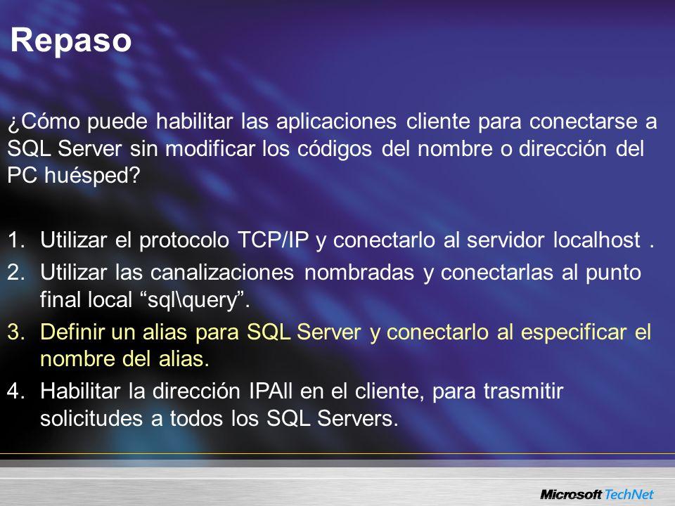 Repaso ¿Cómo puede habilitar las aplicaciones cliente para conectarse a SQL Server sin modificar los códigos del nombre o dirección del PC huésped.