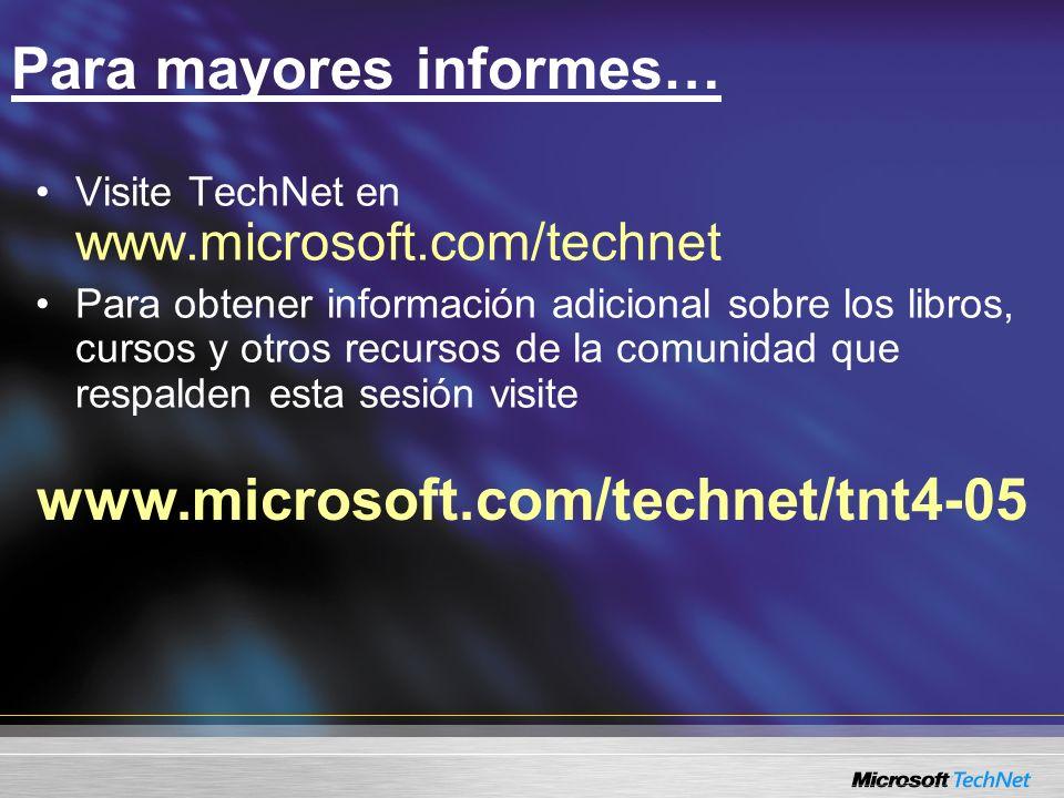 Para mayores informes… www.microsoft.com/technet/tnt4-05 Visite TechNet en www.microsoft.com/technet Para obtener información adicional sobre los libros, cursos y otros recursos de la comunidad que respalden esta sesión visite