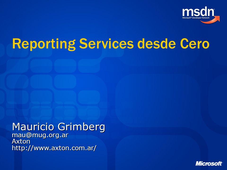 Reporting Services desde Cero Mauricio Grimberg mau@mug.org.arAxtonhttp://www.axton.com.ar/