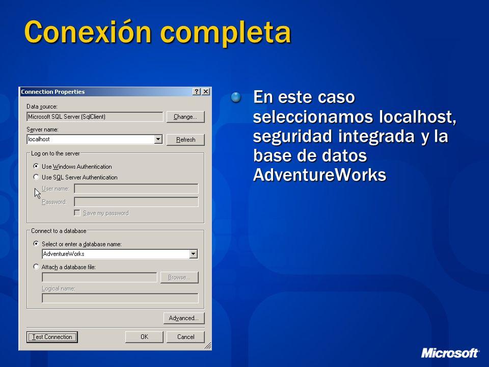 Conexión completa En este caso seleccionamos localhost, seguridad integrada y la base de datos AdventureWorks