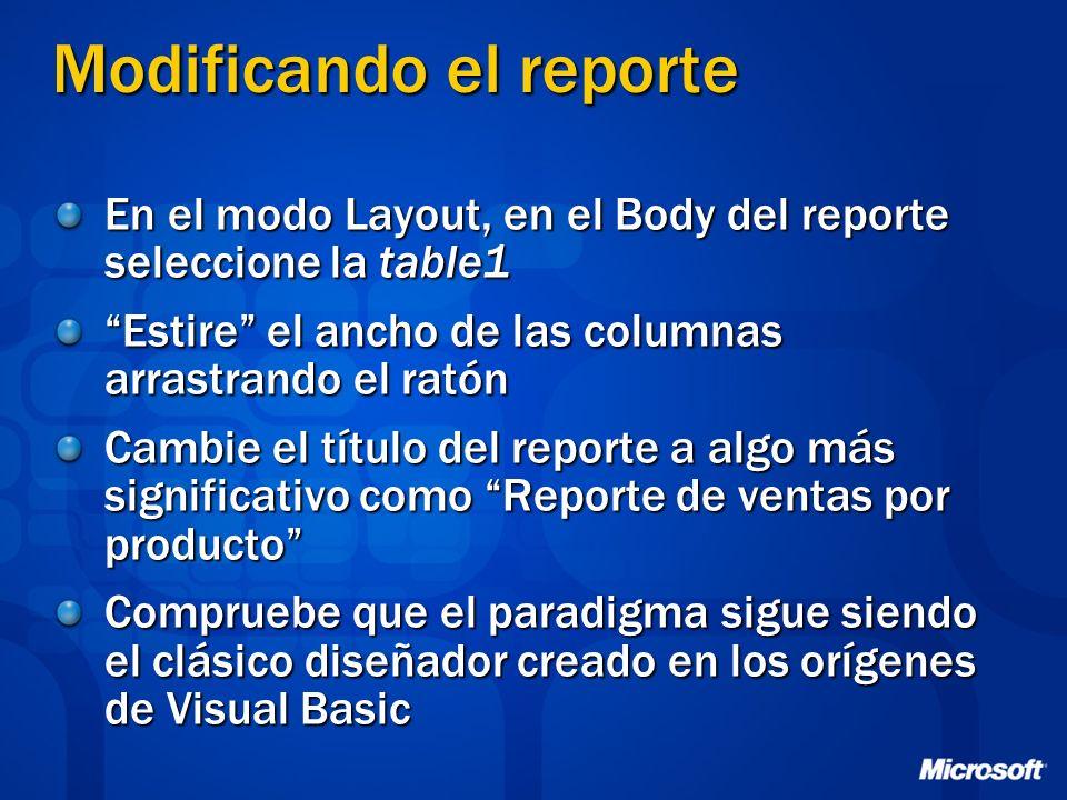 Modificando el reporte En el modo Layout, en el Body del reporte seleccione la table1 Estire el ancho de las columnas arrastrando el ratón Cambie el t