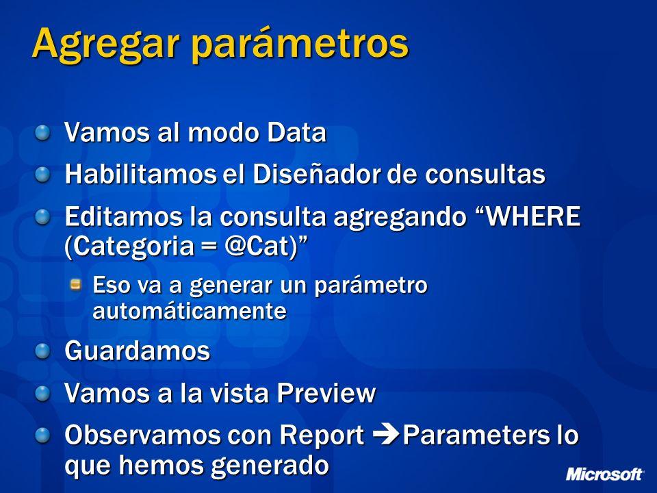 Agregar parámetros Vamos al modo Data Habilitamos el Diseñador de consultas Editamos la consulta agregando WHERE (Categoria = @Cat) Eso va a generar u