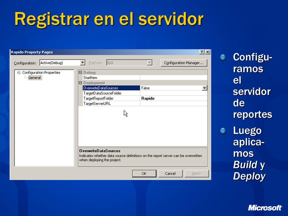 Registrar en el servidor Configu- ramos el servidor de reportes Luego aplica- mos Build y Deploy