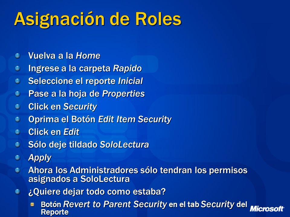 Asignación de Roles Vuelva a la Home Ingrese a la carpeta Rapido Seleccione el reporte Inicial Pase a la hoja de Properties Click en Security Oprima e