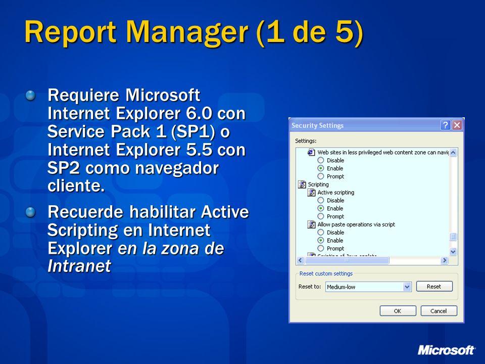 Report Manager (1 de 5) Requiere Microsoft Internet Explorer 6.0 con Service Pack 1 (SP1) o Internet Explorer 5.5 con SP2 como navegador cliente. Recu