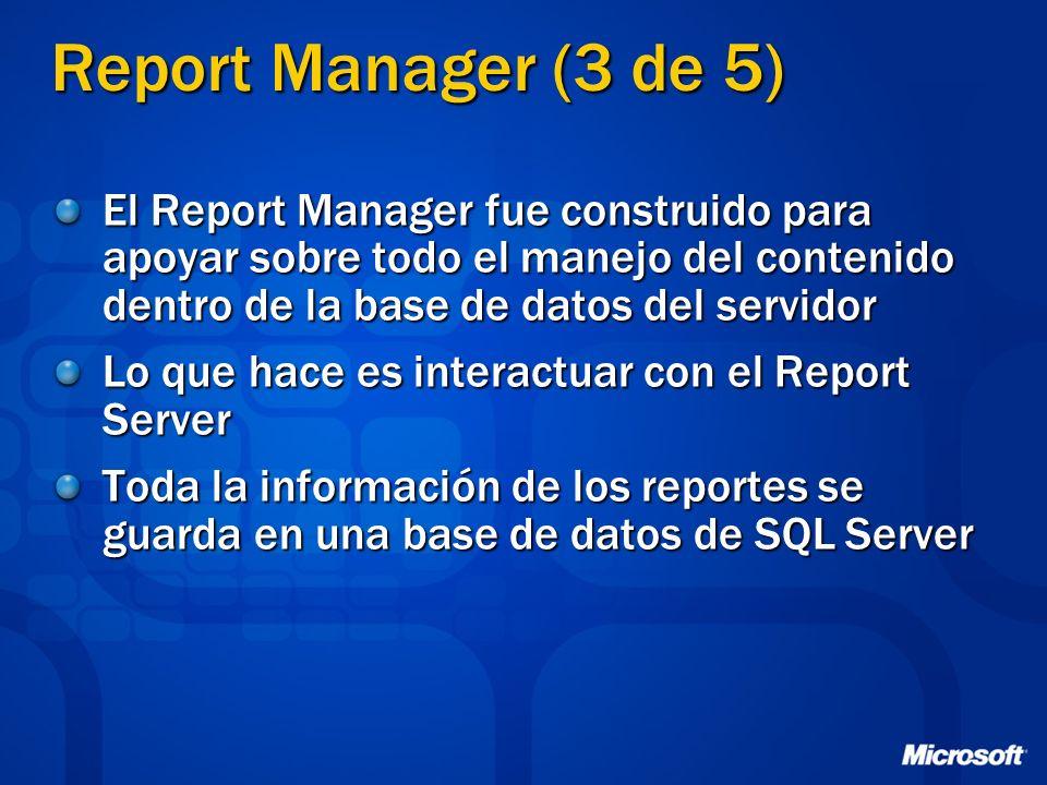 Report Manager (3 de 5) El Report Manager fue construido para apoyar sobre todo el manejo del contenido dentro de la base de datos del servidor Lo que