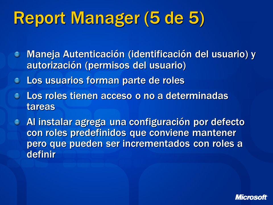 Report Manager (5 de 5) Maneja Autenticación (identificación del usuario) y autorización (permisos del usuario) Los usuarios forman parte de roles Los