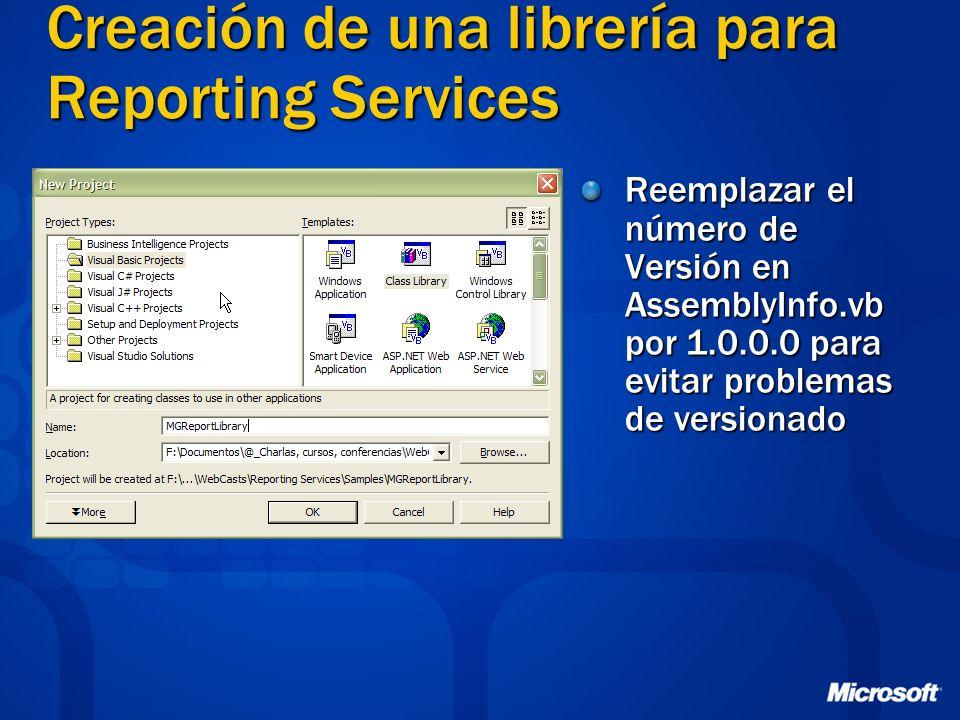 Creación de una librería para Reporting Services Reemplazar el número de Versión en AssemblyInfo.vb por 1.0.0.0 para evitar problemas de versionado