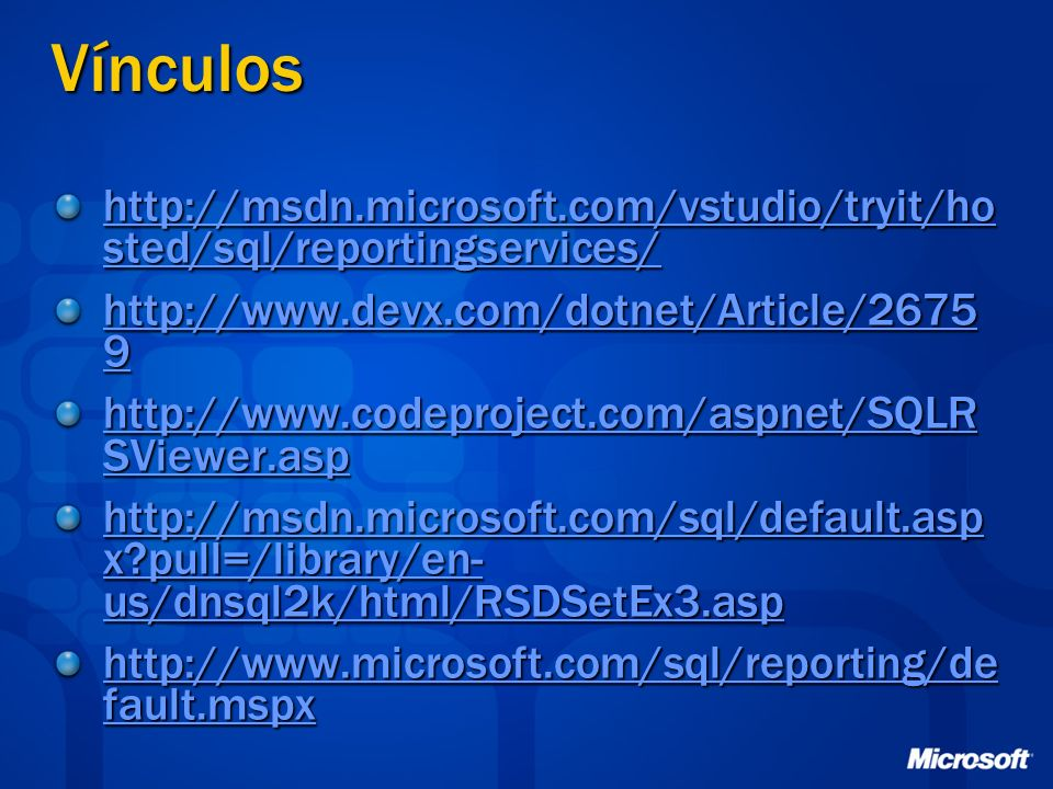 Vínculos http://msdn.microsoft.com/vstudio/tryit/ho sted/sql/reportingservices/ http://msdn.microsoft.com/vstudio/tryit/ho sted/sql/reportingservices/