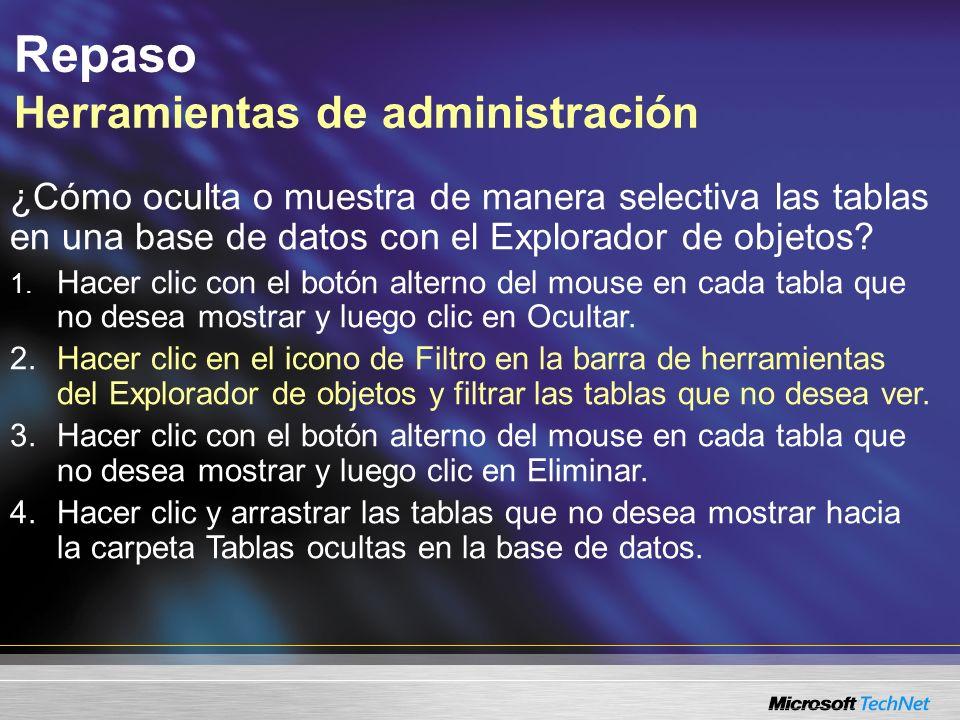 Repaso Herramientas de administración ¿Cómo oculta o muestra de manera selectiva las tablas en una base de datos con el Explorador de objetos.