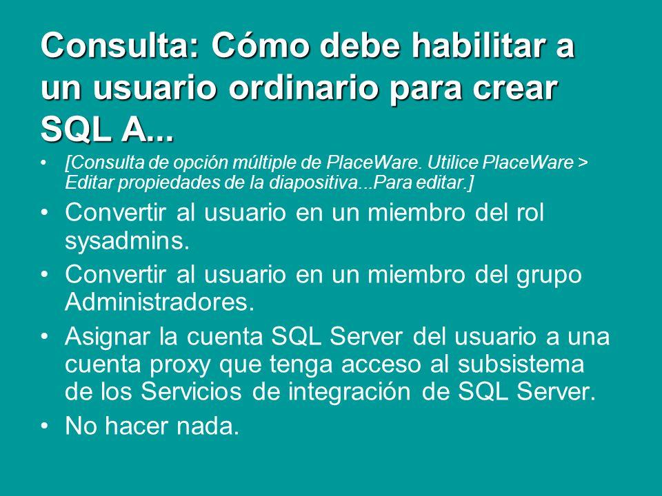 Consulta: Cómo debe habilitar a un usuario ordinario para crear SQL A...