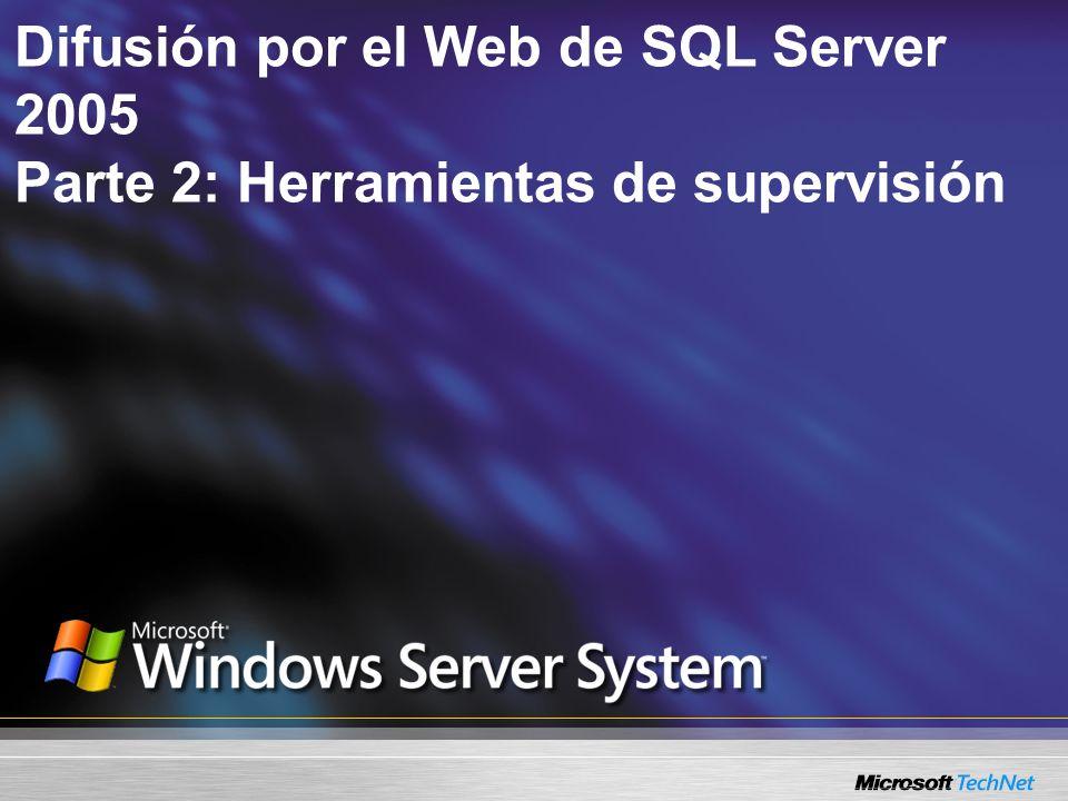 Difusión por el Web de SQL Server 2005 Parte 2: Herramientas de supervisión