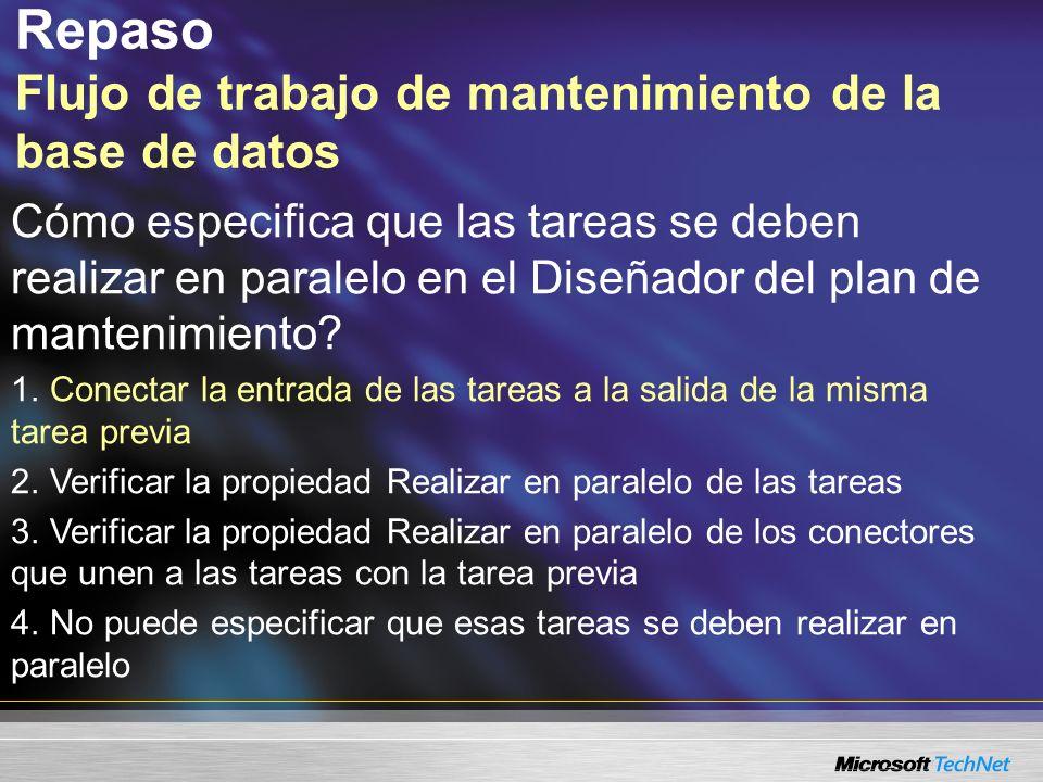 Repaso Flujo de trabajo de mantenimiento de la base de datos Cómo especifica que las tareas se deben realizar en paralelo en el Diseñador del plan de mantenimiento.
