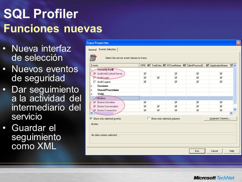 SQL Profiler Funciones nuevas Nueva interfaz de selección Nuevos eventos de seguridad Dar seguimiento a la actividad del intermediario del servicio Guardar el seguimiento como XML