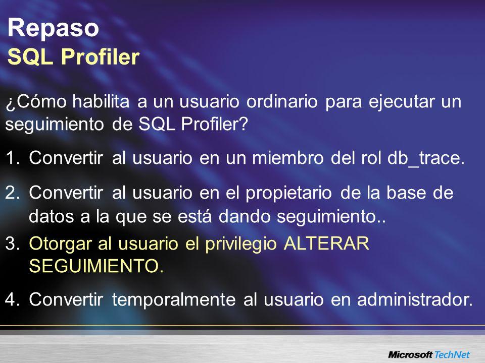 Repaso SQL Profiler ¿Cómo habilita a un usuario ordinario para ejecutar un seguimiento de SQL Profiler.