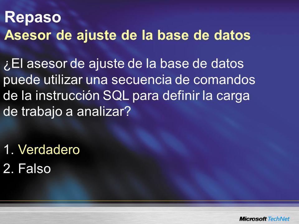 Repaso Asesor de ajuste de la base de datos ¿El asesor de ajuste de la base de datos puede utilizar una secuencia de comandos de la instrucción SQL para definir la carga de trabajo a analizar.