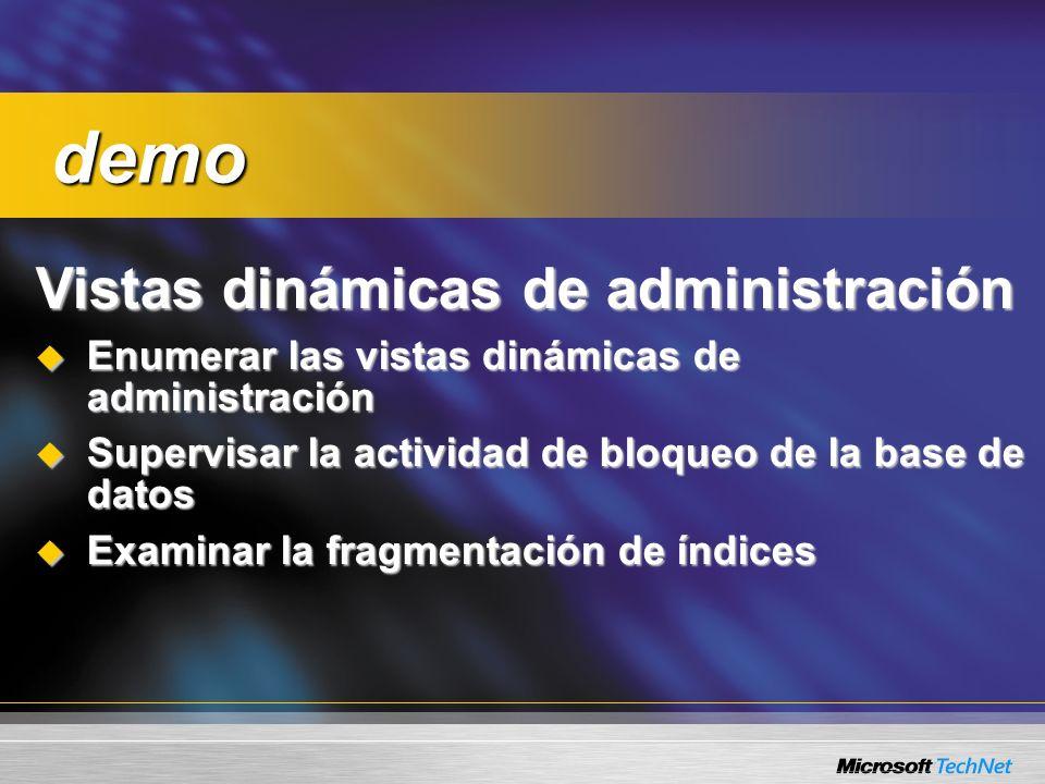 Vistas dinámicas de administración Enumerar las vistas dinámicas de administración Enumerar las vistas dinámicas de administración Supervisar la actividad de bloqueo de la base de datos Supervisar la actividad de bloqueo de la base de datos Examinar la fragmentación de índices Examinar la fragmentación de índices demo demo