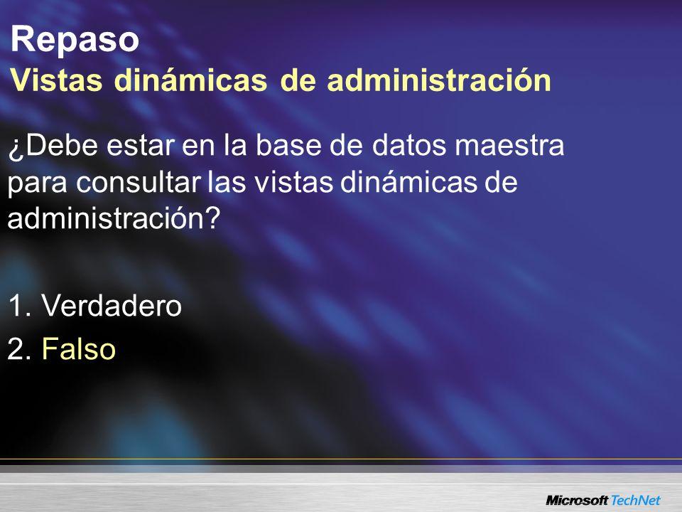 Repaso Vistas dinámicas de administración ¿Debe estar en la base de datos maestra para consultar las vistas dinámicas de administración.
