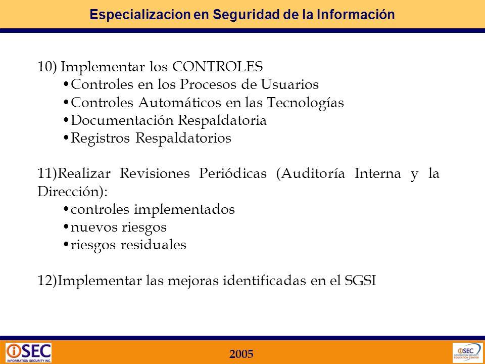 Especializacion en Seguridad de la Información 2005 7)Preparar una DDA Declaración de Aplicabilidad (qué CONTROLES se van a IMPLEMENTAR) 8)Obtener la