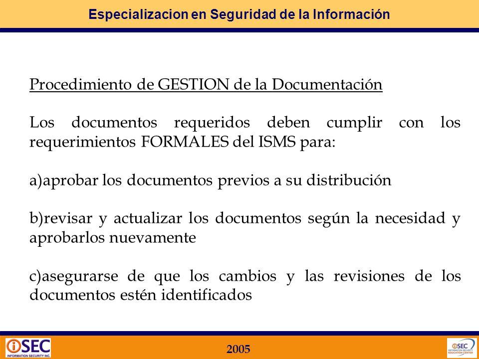 Especializacion en Seguridad de la Información 2005 f)Los registros requeridos: Los registros se deben establecer y mantener para proveer evidencia de conformidad con los requisitos, deben permanecer legibles, fácilmente identificables y recuperables.