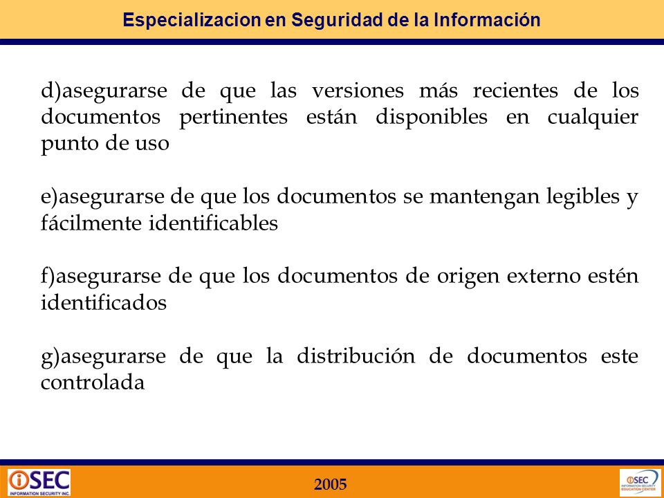 Especializacion en Seguridad de la Información 2005 Procedimiento de GESTION de la Documentación Los documentos requeridos deben cumplir con los reque
