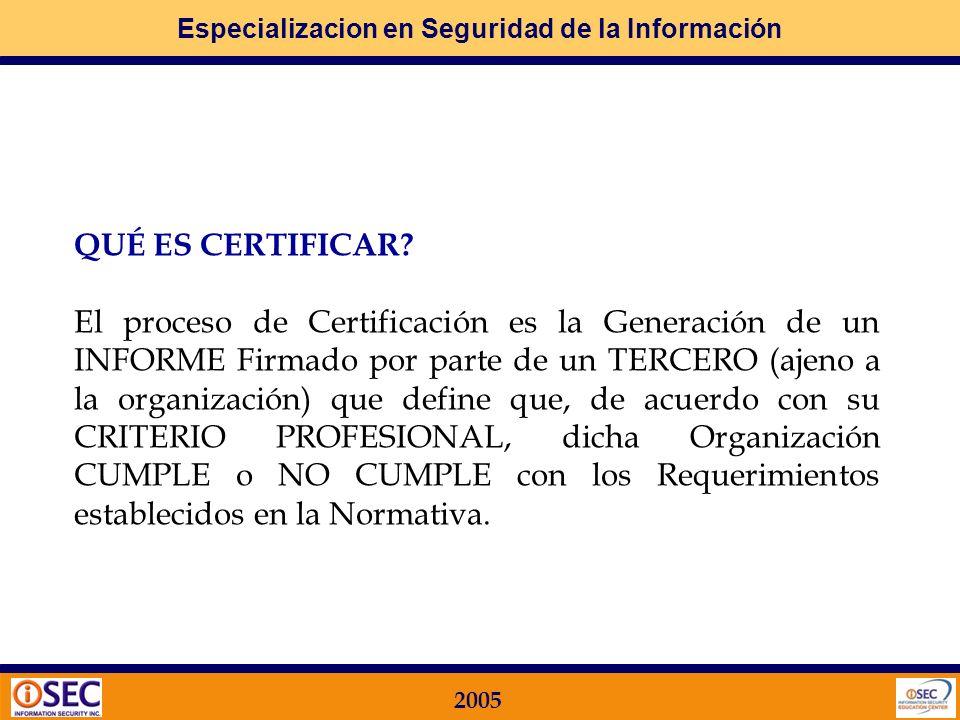 Especializacion en Seguridad de la Información 2005 3. Cómo es un Proceso de Certificación de una Organización Para poder entender cómo es el proceso
