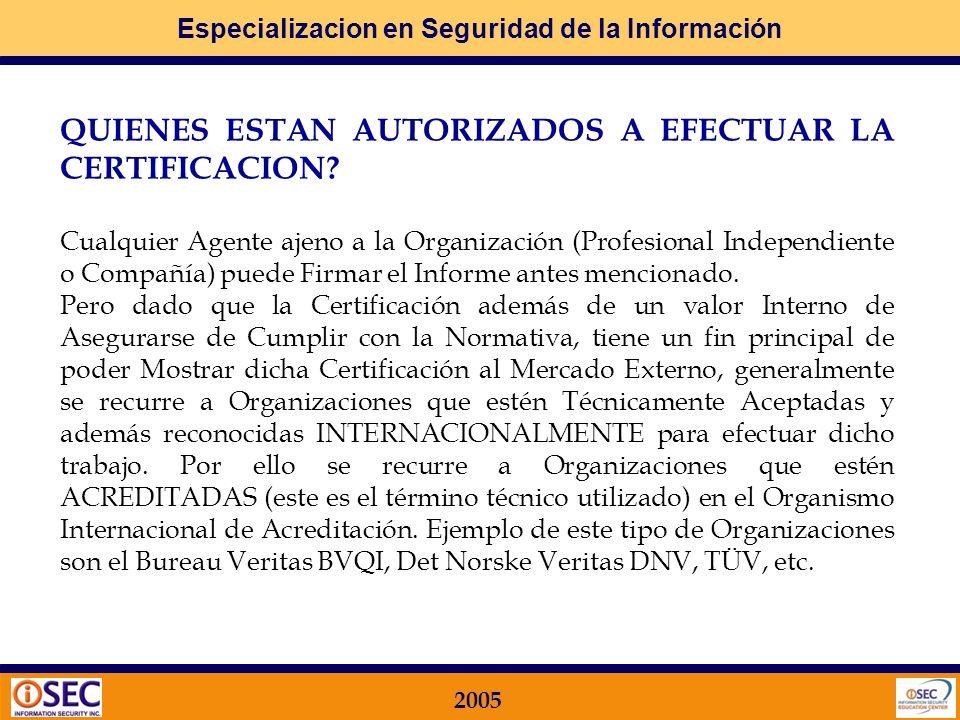 Especializacion en Seguridad de la Información 2005 QUE ORGANIZACIONES PUEDEN CERTIFICAR? Cualquier Organización, grande o pequeña, pública o privada,