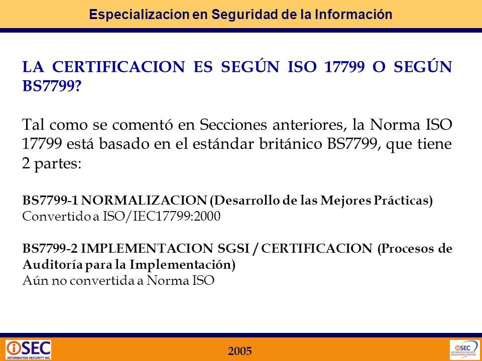 Especializacion en Seguridad de la Información 2005 QUIENES ESTAN AUTORIZADOS A EFECTUAR LA CERTIFICACION? Cualquier Agente ajeno a la Organización (P
