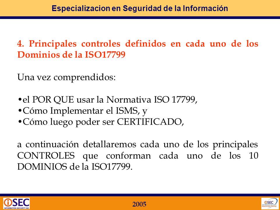 Especializacion en Seguridad de la Información 2005 PUEDE UNA ORGANIZACION PERDER LA CERTIFICACION? Si una Organización no cumple con los requerimient
