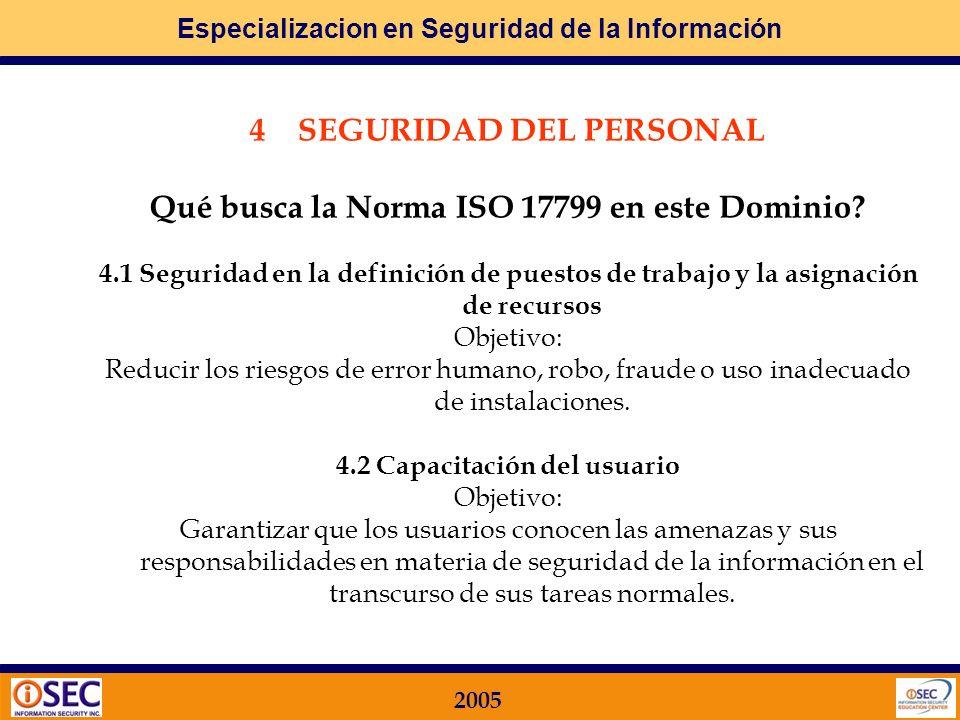 Especializacion en Seguridad de la Información 2005 3 CLASIFICACIÓN Y CONTROL DE ACTIVOS Qué busca la Norma ISO 17799 en este Dominio? 3.1 Responsabil