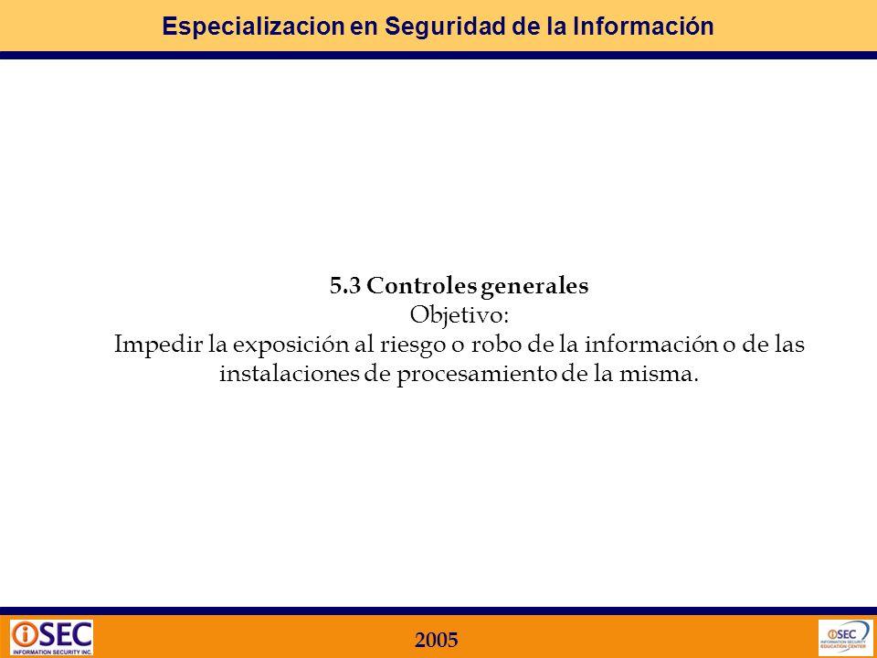 Especializacion en Seguridad de la Información 2005 5 SEGURIDAD FÍSICA Y AMBIENTAL Qué busca la Norma ISO 17799 en este Dominio? 5.1 Áreas seguras Obj