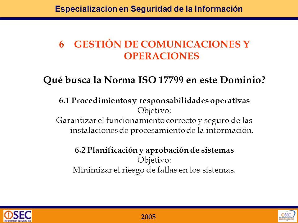 Especializacion en Seguridad de la Información 2005 5.3 Controles generales Objetivo: Impedir la exposición al riesgo o robo de la información o de la