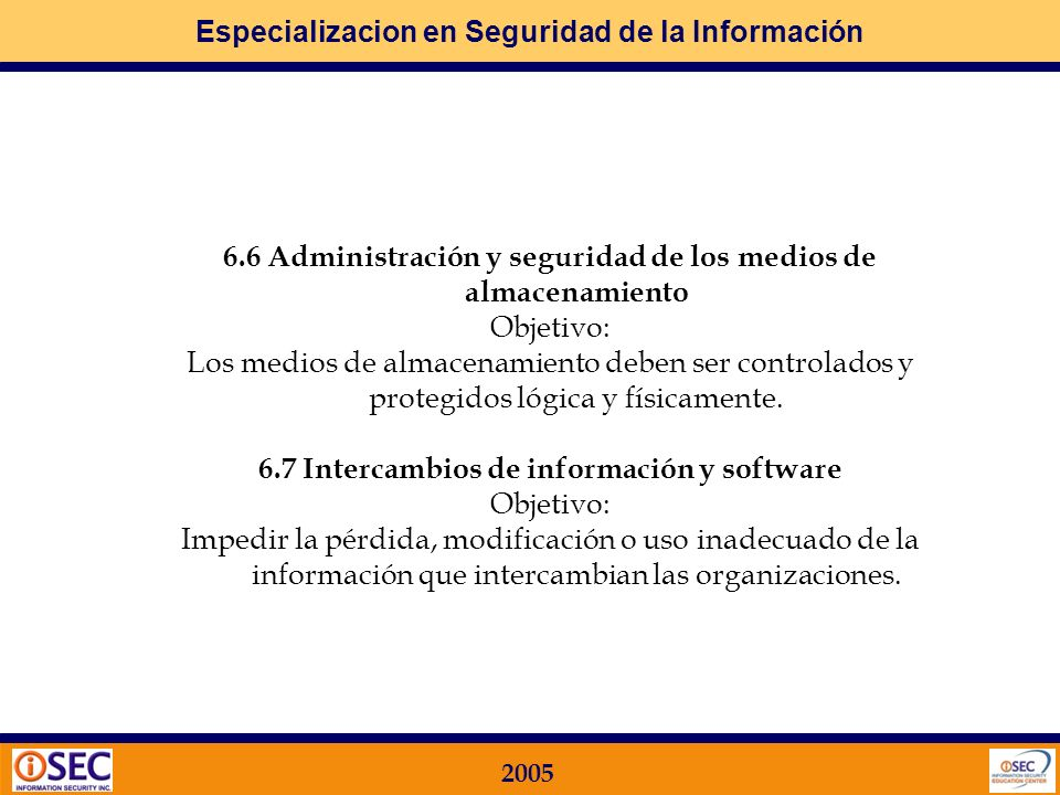 Especializacion en Seguridad de la Información 2005 6.3 Protección contra software malicioso Objetivo: Proteger la integridad del software y la información.
