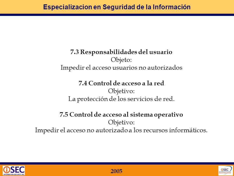 Especializacion en Seguridad de la Información 2005 7 CONTROL DE ACCESOS Qué busca la Norma ISO 17799 en este Dominio.