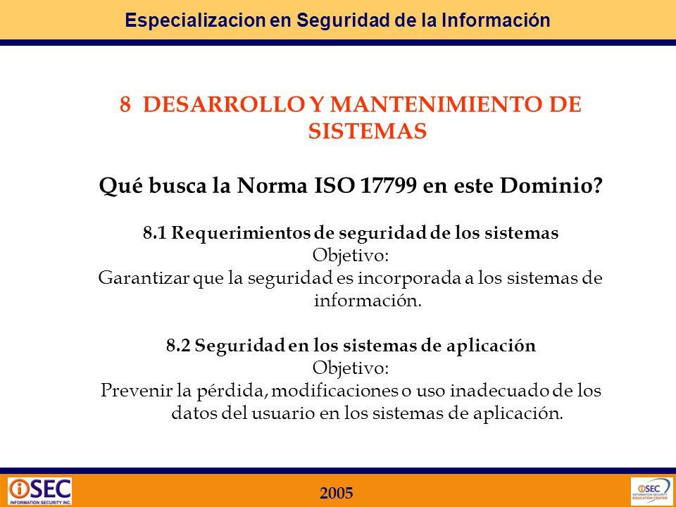 Especializacion en Seguridad de la Información 2005 7.6 Control de acceso a las aplicaciones Objetivo: Impedir el acceso no autorizado a la información contenida en los sistemas de información.
