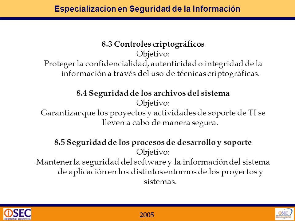 Especializacion en Seguridad de la Información 2005 8 DESARROLLO Y MANTENIMIENTO DE SISTEMAS Qué busca la Norma ISO 17799 en este Dominio? 8.1 Requeri