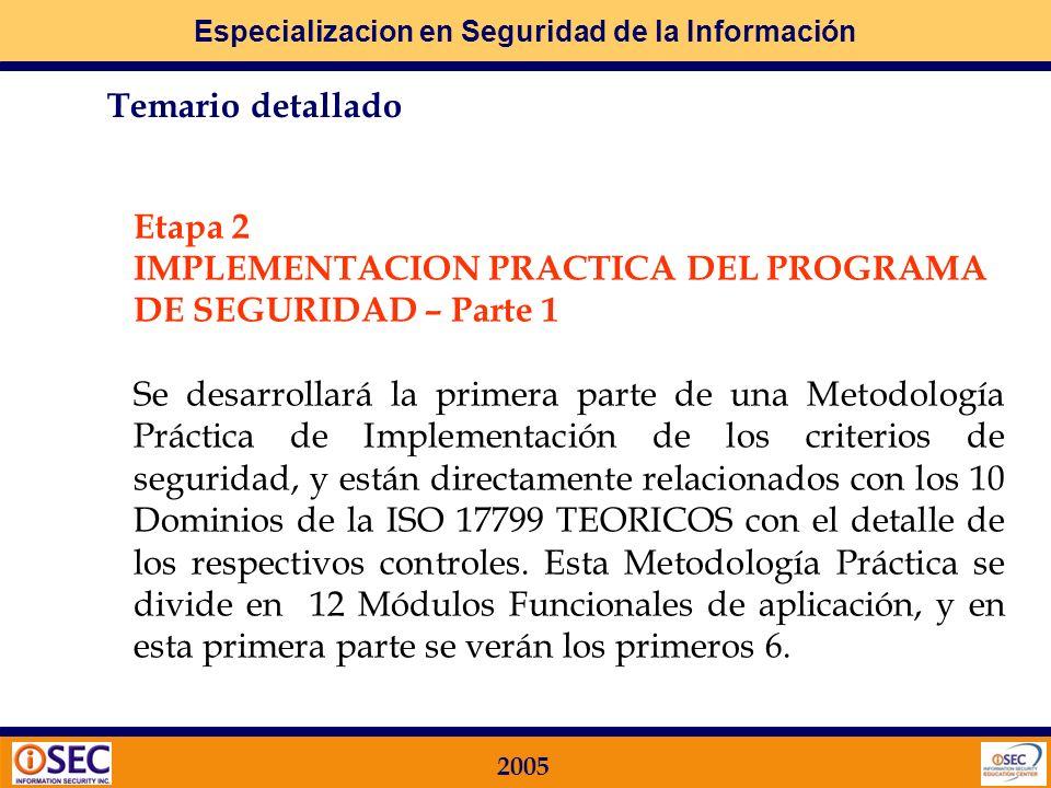 Especializacion en Seguridad de la Información 2005 Teniendo en cuenta que la PARTE 2 (mayormente utilizada para la CERTIFICACION) aún no fue publicada oficialmente por ISO, hoy en día las certificaciones son sobre el BS 7799-2.