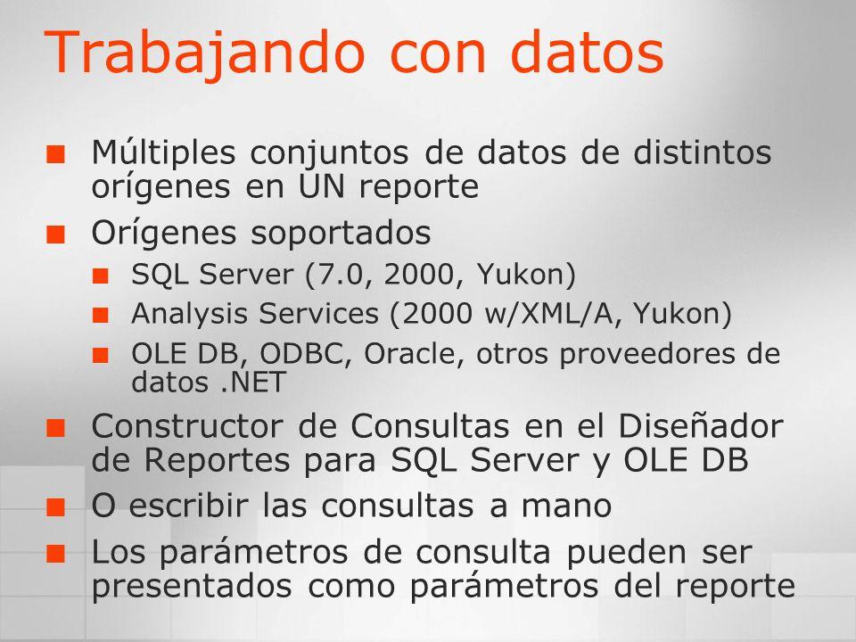 Trabajando con datos Múltiples conjuntos de datos de distintos orígenes en UN reporte Orígenes soportados SQL Server (7.0, 2000, Yukon) Analysis Servi