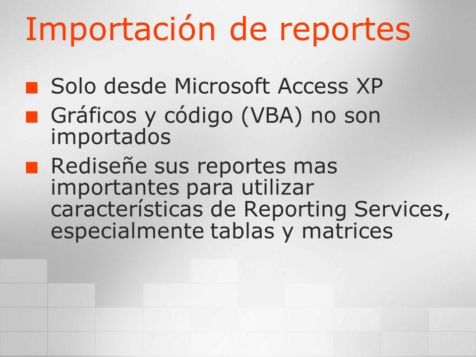 Importación de reportes Solo desde Microsoft Access XP Gráficos y código (VBA) no son importados Rediseñe sus reportes mas importantes para utilizar c