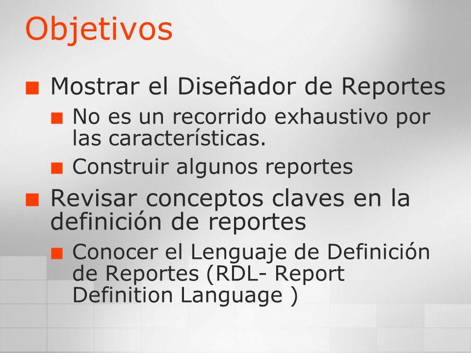 Objetivos Mostrar el Diseñador de Reportes No es un recorrido exhaustivo por las características. Construir algunos reportes Revisar conceptos claves