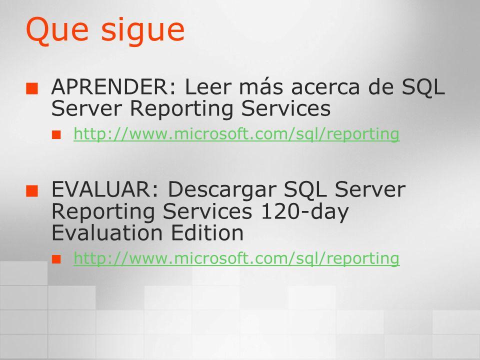 Que sigue APRENDER: Leer más acerca de SQL Server Reporting Services http://www.microsoft.com/sql/reporting EVALUAR: Descargar SQL Server Reporting Se
